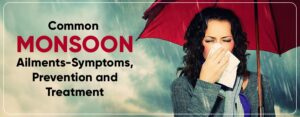 Common Monsoon Ailments- Symptoms, Prevention and Treatment
